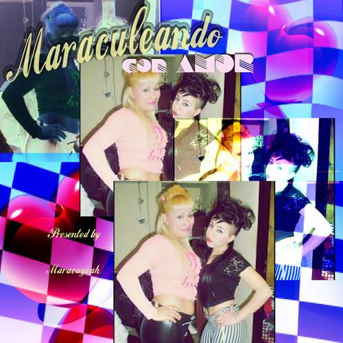 Maraculeando con Amor // by djs Mafe y rAt