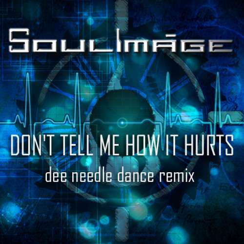 SOULIMAGE Don't Tell Me How It Hurts DEE NEEDLE REMIX