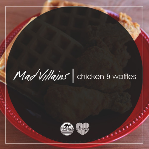 Mad Villains - Chicken & Waffles [FREE DL]