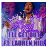I'LL GET OUT FT. LAURYN HILL