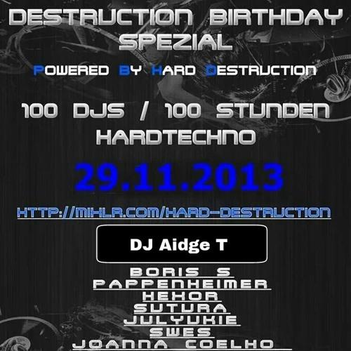 Hard Destruction BDay Special Hardtechno MixSet @DJAidgeT 2013