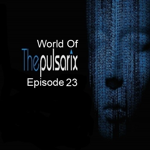 The World Of The Pulsarix - Episode 23