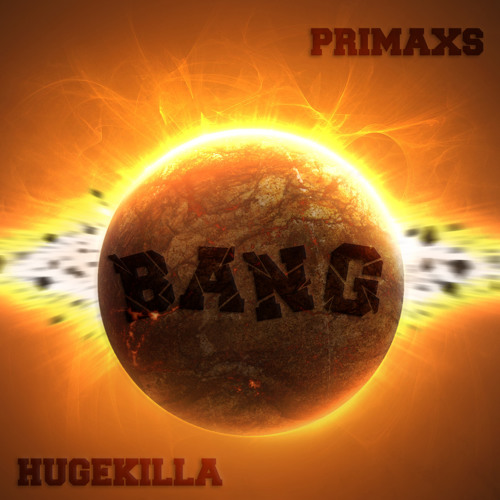 Hugekilla x PRIMAXS - Bang (Original Mix)