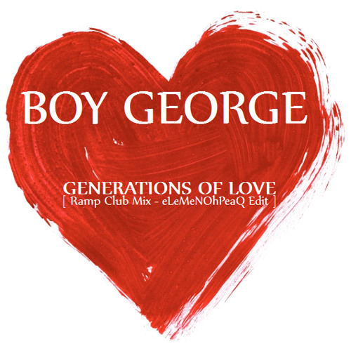 Boy George - Generations Of Love [Ramp Club Mix - eLeMeNOhPeaQ Edit]