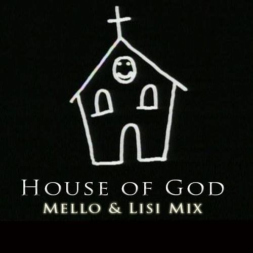House Of God (Mello & Lisi Mix)