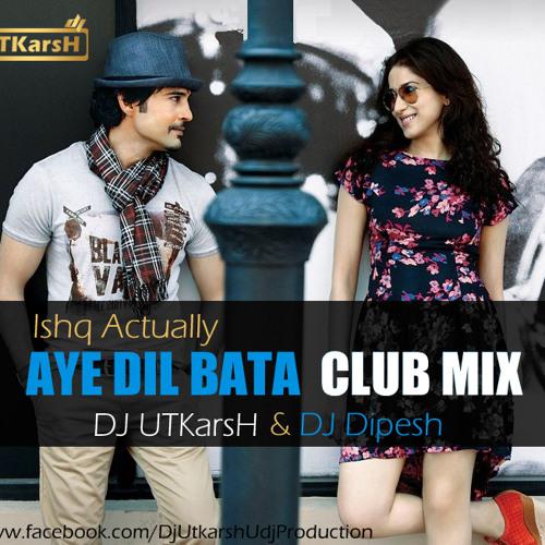 Ishq Actually - Aye Dil Bata Club Mix ( DJ UTKarsH Ft. DJ Dipesh  Exclusive TEASER )