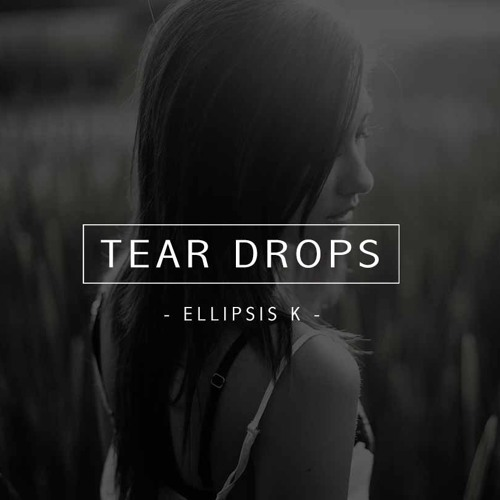 Ellipsis K - Tear Drops