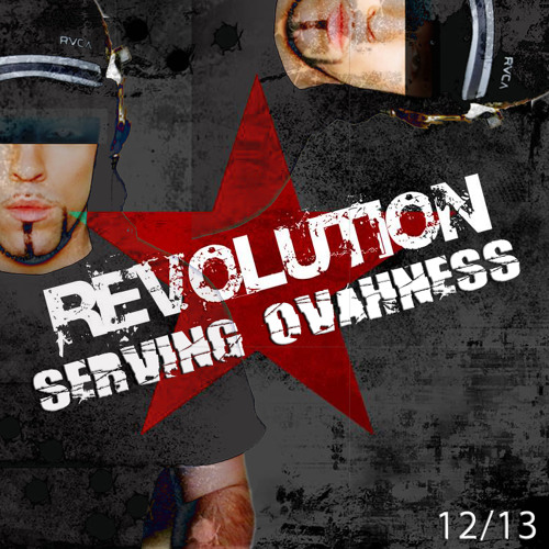 SERVING OVAHNESS - PODCAST #6 - THE REVOLUTION - DEC. 2013