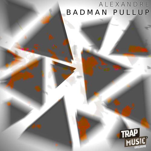Badman Pullup by Alexandre - TrapMusic.NET Exclusive