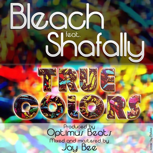 Bleach feat: Shafally - True Colors (Beat by: Optimus Beats)(Mixed & Mastered by: Jay Bee)