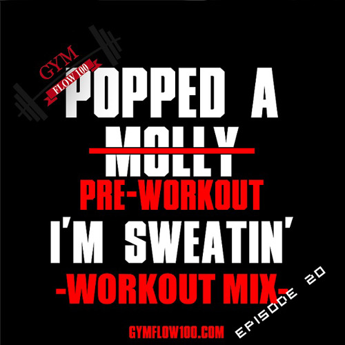Popped A Pre-Workout Im Sweatin' (Workout Mix) - Episode 20 Featuring Eryk
