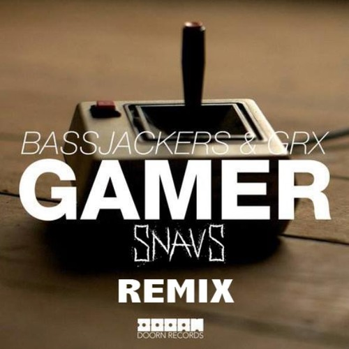 Bassjackers & GRX - Gamer (Snavs Remix)