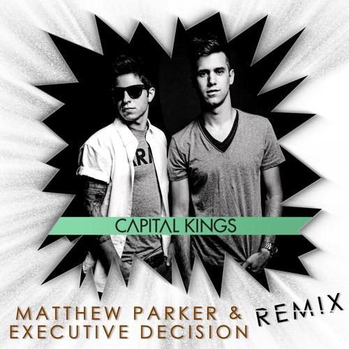 Capital Kings - Be There (Matthew Parker & eXecutive Decision Remix) *Free Download*