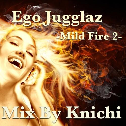 Ego Jugglaz -Mild Fire 2- Mix By Kenichi