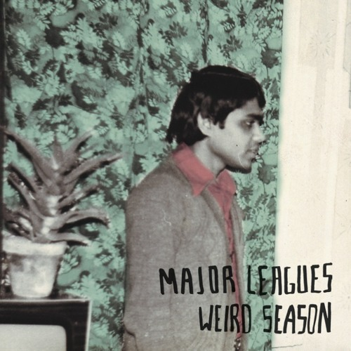 Major Leagues - 'Weird Season' EP