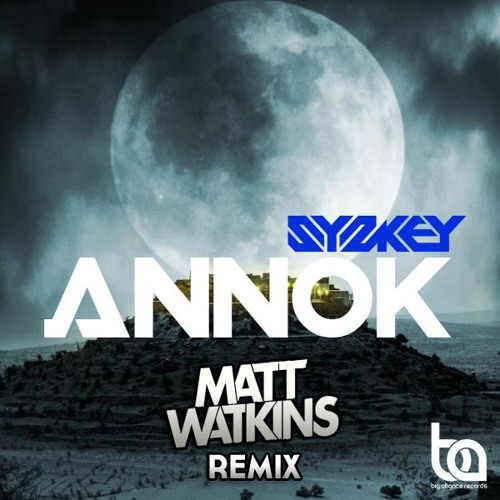 Syskey - Annok (Matt Watkins Remix) [Big Alliance Records] OUT NOW!