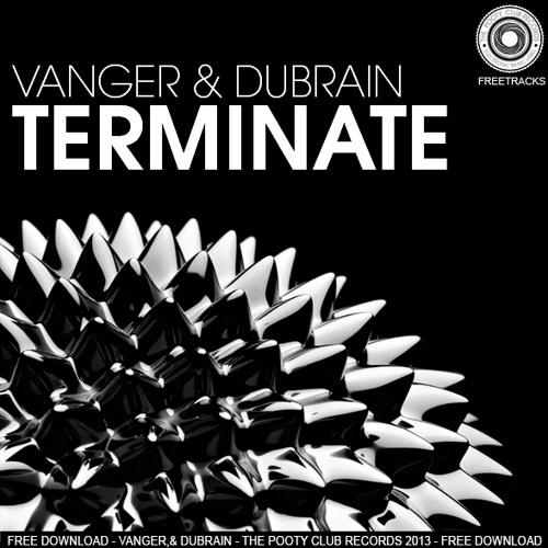 Vanger & Dubrain - Terminate (Original Mix) [FREE DOWNLOAD]