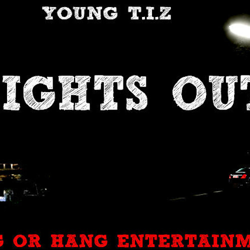 IN MY DROP - YOUNG T.I.Z -LIGHTS OUT