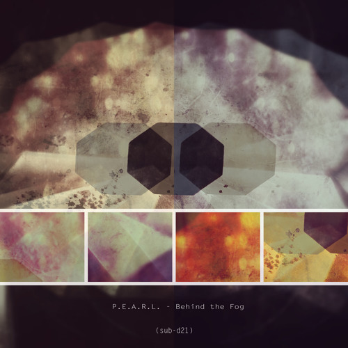 P.E.A.R.L. - Behind the Fog  (sub-d21)  EXCLUSIVE at Bandcamp
