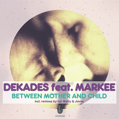 Dekades feat. Markee - Between Mother And Child (Javas Remix)