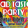 TONSEN vs. ROBEXX @ Bad Taste - Special Trash Set