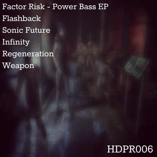 Factor Risk - Power Bass EP [HDPR006] Out Now!!!