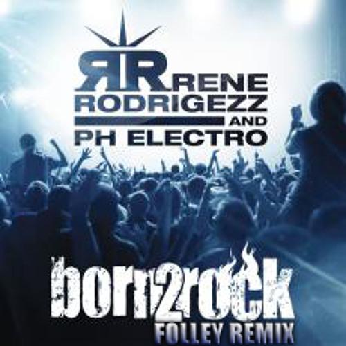 Rene Rodrigezz & PH Electro - Born 2 Rock (Folley Remix Prev) LQ [missin project]