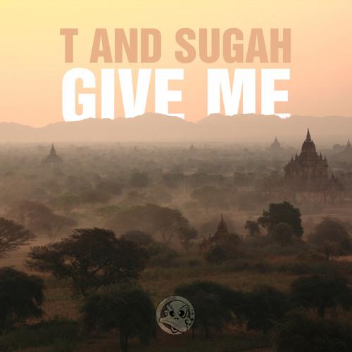 T & Sugah - Give Me [BLACK HOLE RECORDINGS]