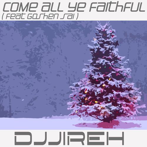 O Come all Ye Faithful - (feat Goshen Sai) DJJireh remix - Club Mix