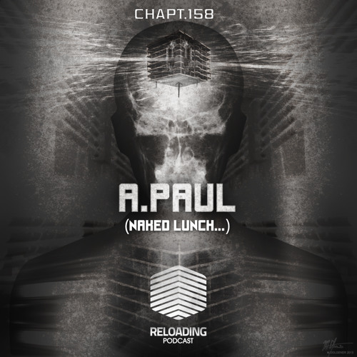 //Reloading-Podcast//-Chapt.158-Guest-A.Paul (Naked Lunch..)
