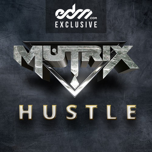 Hustle by Mutrix - EDM.com Exclusive