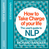 How to Take Charge of Your Life, by Richard Bandler, with Owen Fitzpatrick and Alessio Roberti