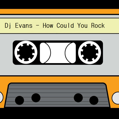 Dj Evans - How Could You Rock