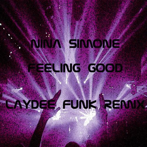 Nina Simone - Feeling good ( LaYDee Funk Remix )**** Free Download ****