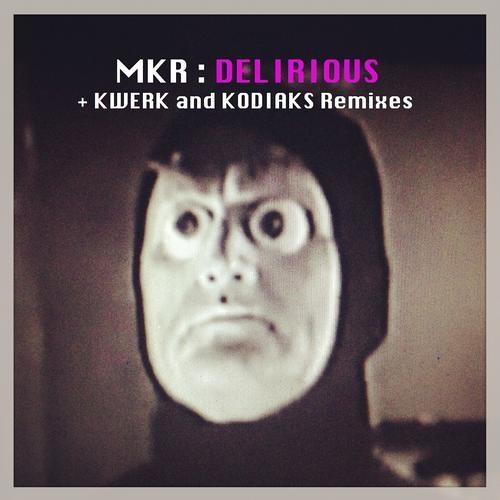 MKR - Delirious (Kwerk Remix)