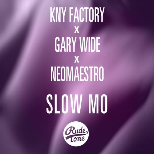 KNY Factory x Gary Wide x NeoMaestro - Slow Mo