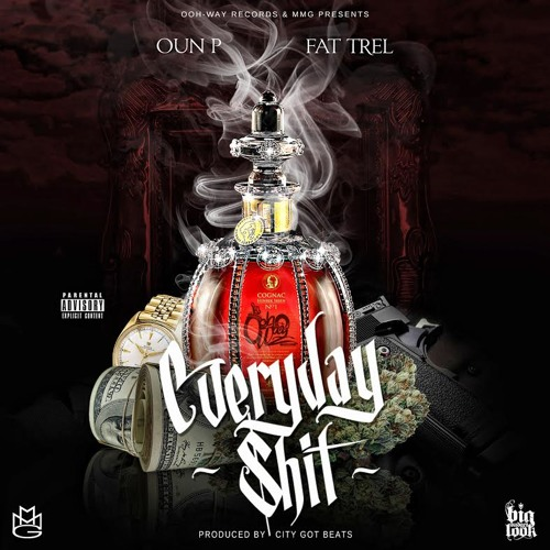 Everyday Shit Featuring Fat Trel (Prod by City Got Beats)