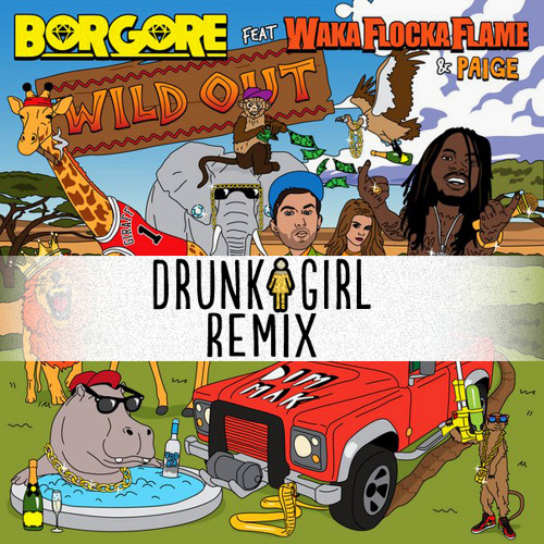 Borgore - Wild Out (Feat. Waka Flocka Flame & Paige) (DrunkGirl Remix)