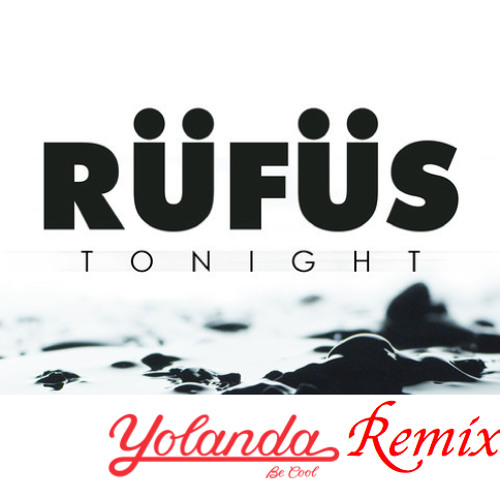 RÜFÜS - Tonight  (Yolanda Be Cool Remix)
