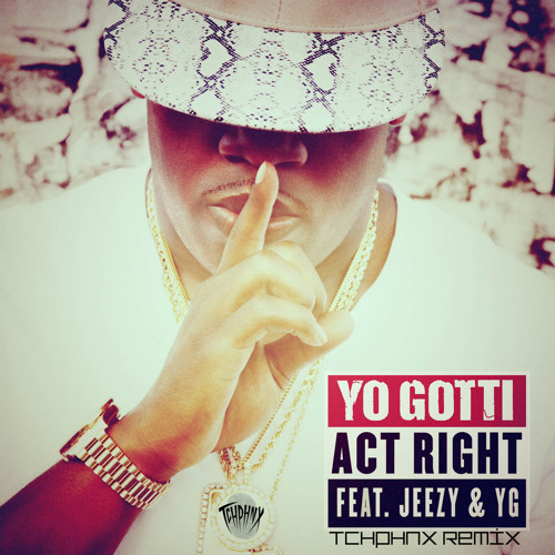 Yo Gotti, Jeezy, and YG - Act Right (Tchphnx Remix) - FREE DOWNLOAD