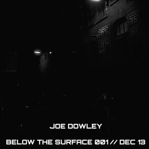 Below The Surface // 001 // Joe Dowley