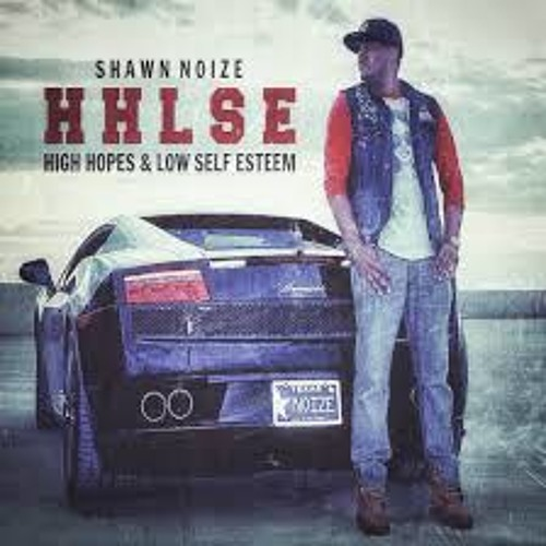 Shawn Noize - High Hopes & Low Self Esteem #HHLSE