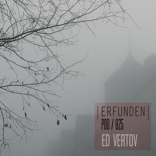 ERFUNDEN   Pod 025   Ed Vertov