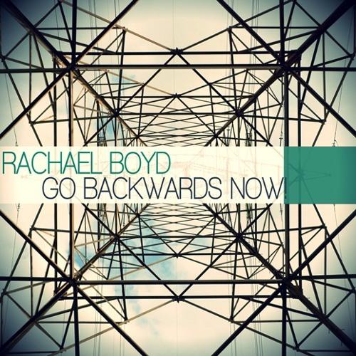 Rachael Boyd - Go Backwards Now! (Little People Remix)