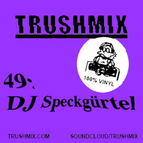 Trushmix 49: Speckgürtel