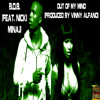 B.o.B. - Out Of My Mind (Feat. Nicki Minaj) (Produced By Vinny Alfano) (2013 Remix)