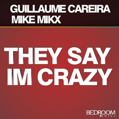 Guillaume Careira & Mike Mikx - They Say I'm Crazy (Original Mix) [Bedroom Deep] OUT NOW !!!