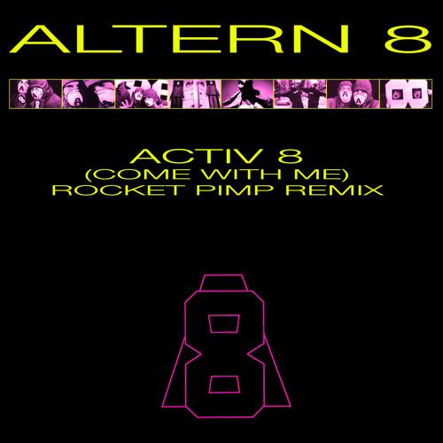 Altern 8 - Activ 8 (Come With Me) (Rocket Pimp Remix)
