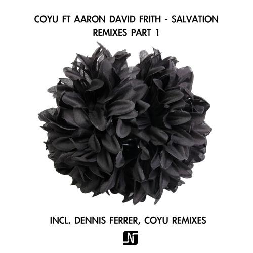 [Noir Music] Coyu feat Aaron David Frith - Salvation Remixes Pt.1 (Dennis Ferrer)