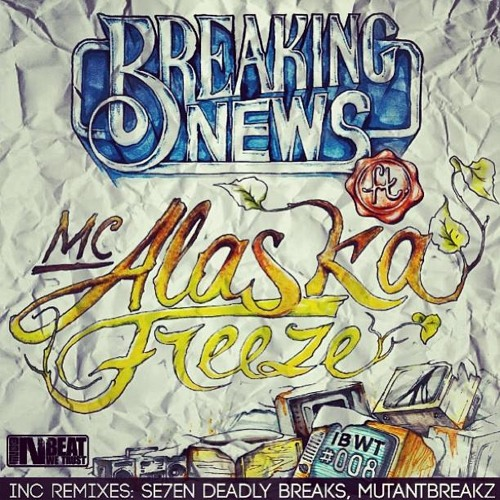 BREAKING NEWS FT MC ALASKA - FREEZE (MUTANTBREAKZ REMIX )OUT NOW ON BEATPORT  [IBWT MUSIC]